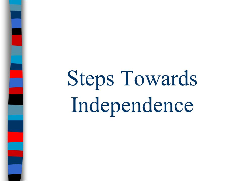 Steps Towards Independence
