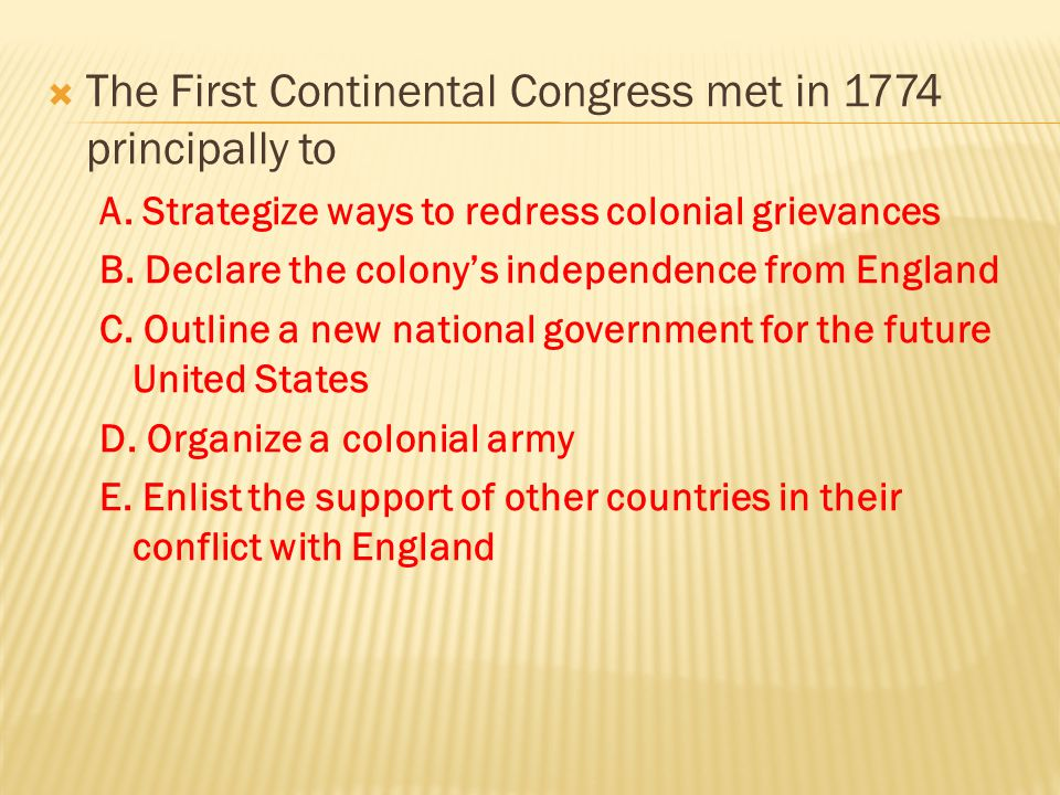 The First Continental Congress met in 1774 principally to