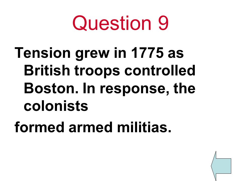 Question 9 Tension grew in 1775 as British troops controlled Boston.
