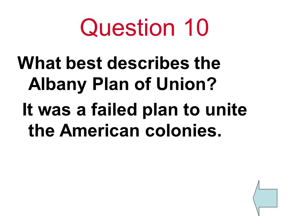 Question 10 What best describes the Albany Plan of Union