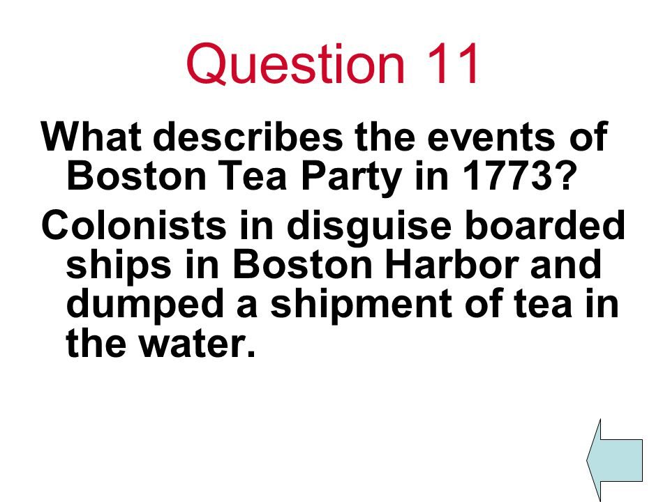 Question 11 What describes the events of Boston Tea Party in 1773