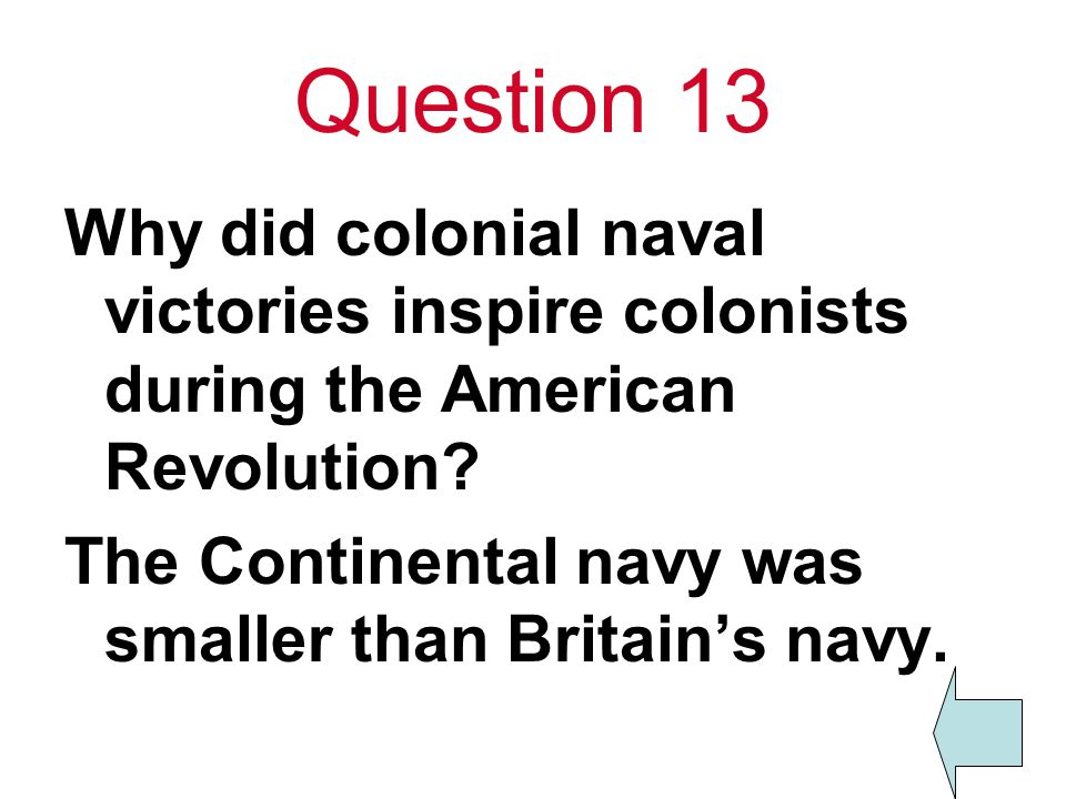 Question 13 Why did colonial naval victories inspire colonists during the American Revolution.