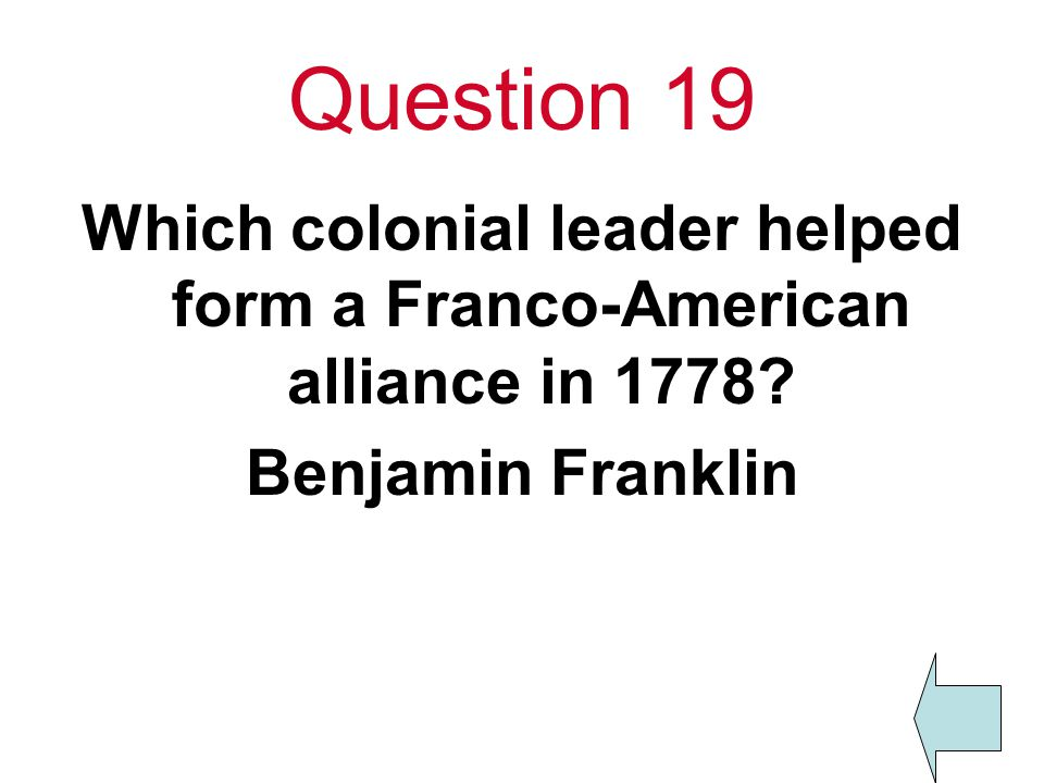 Which colonial leader helped form a Franco-American alliance in 1778