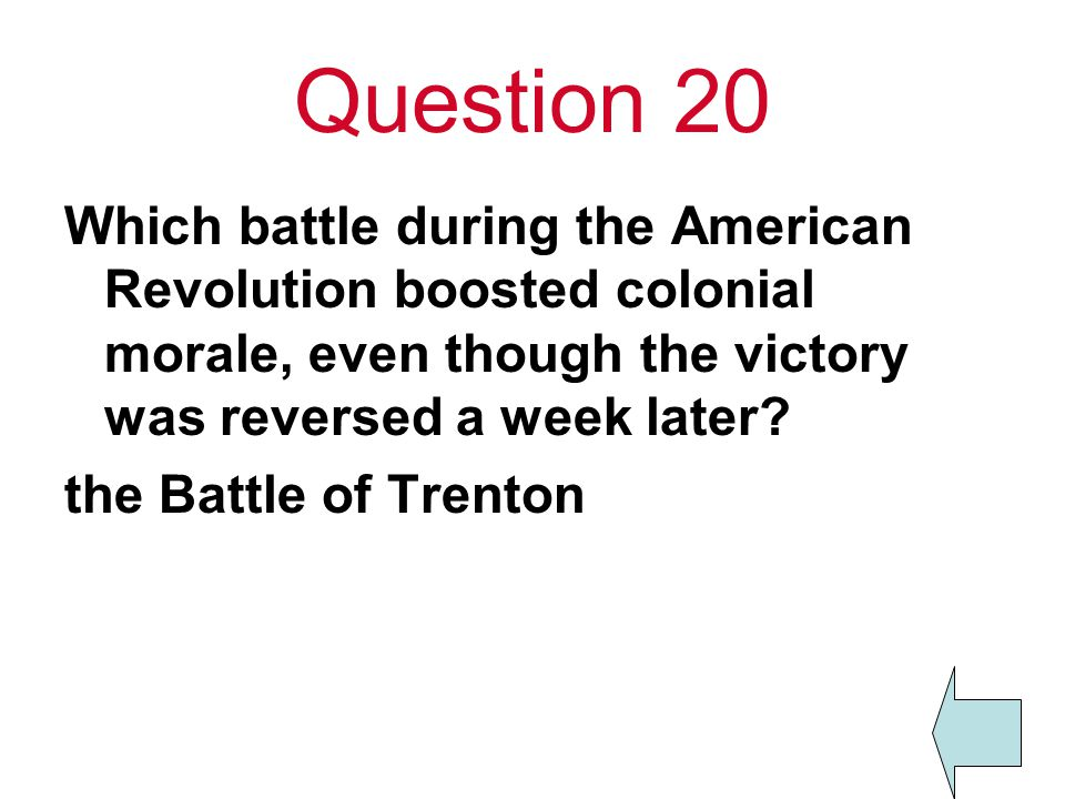 Question 20 Which battle during the American Revolution boosted colonial morale, even though the victory was reversed a week later