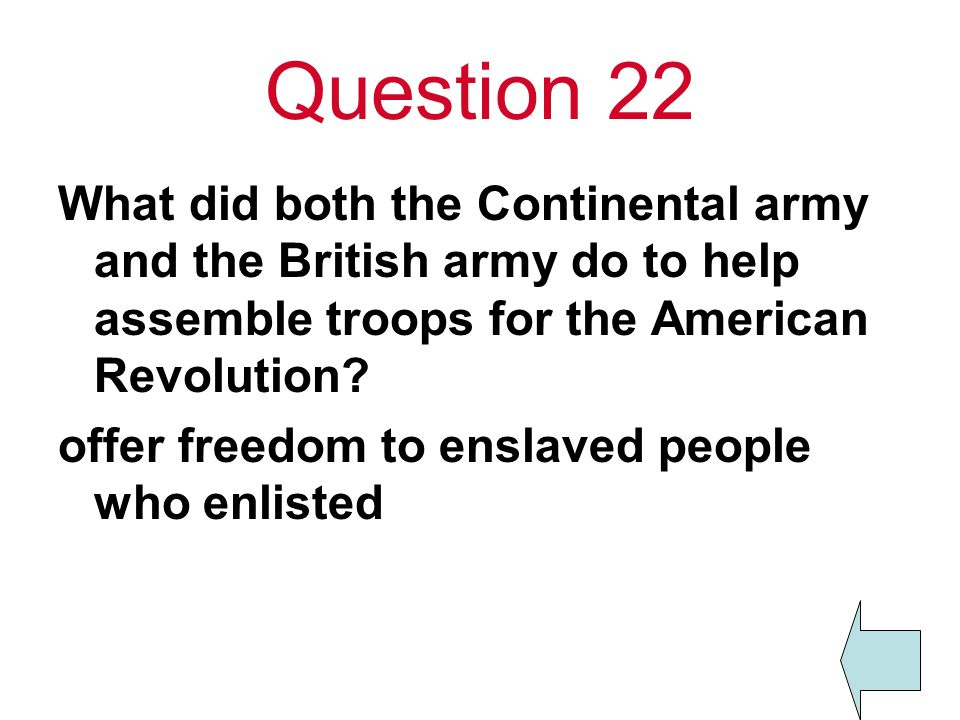 Question 22 What did both the Continental army and the British army do to help assemble troops for the American Revolution