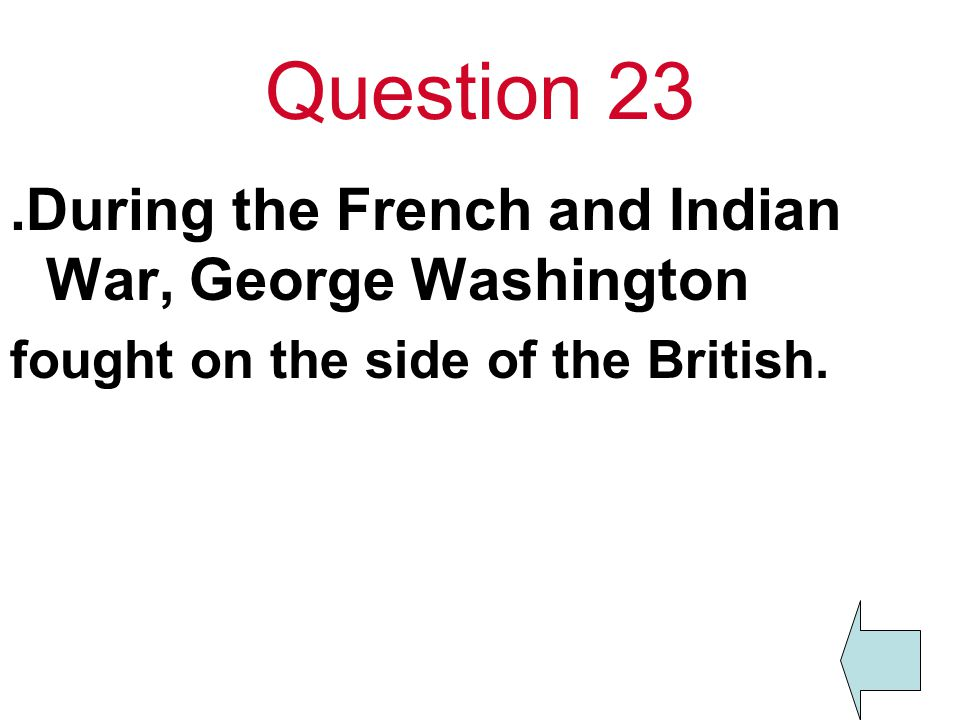 Question 23 .During the French and Indian War, George Washington