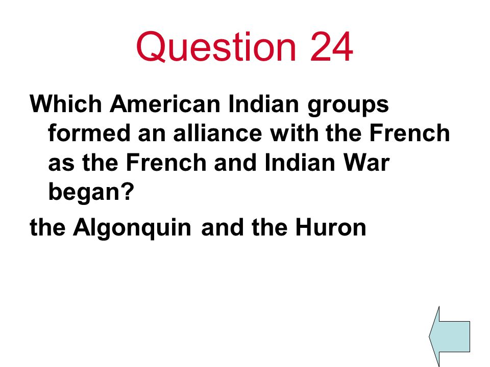 Question 24 Which American Indian groups formed an alliance with the French as the French and Indian War began