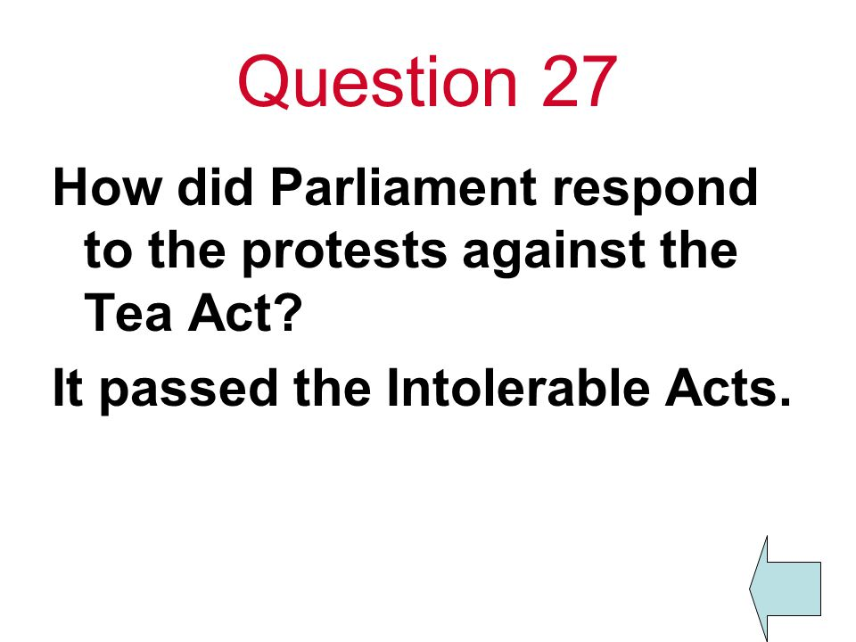 Question 27 How did Parliament respond to the protests against the Tea Act.