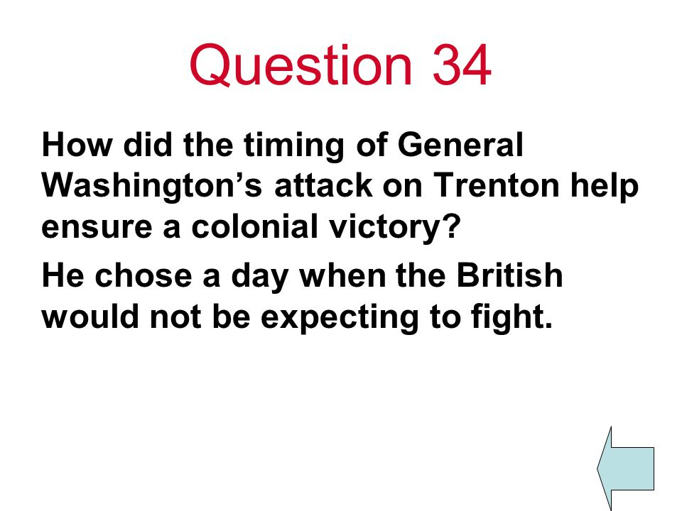 Question 34 How did the timing of General Washington's attack on Trenton help ensure a colonial victory