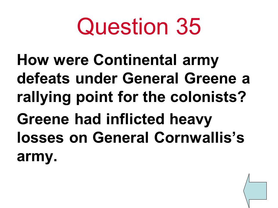 Question 35 How were Continental army defeats under General Greene a rallying point for the colonists