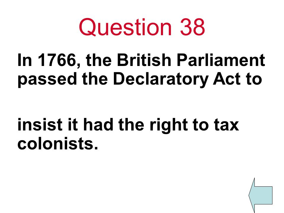 Question 38 In 1766, the British Parliament passed the Declaratory Act to.