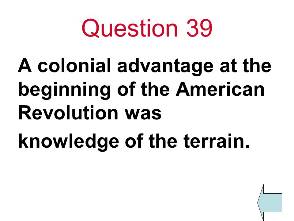 Question 39 A colonial advantage at the beginning of the American Revolution was.