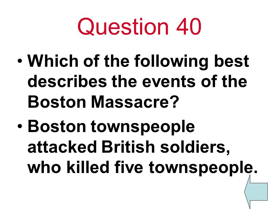 Question 40 Which of the following best describes the events of the Boston Massacre