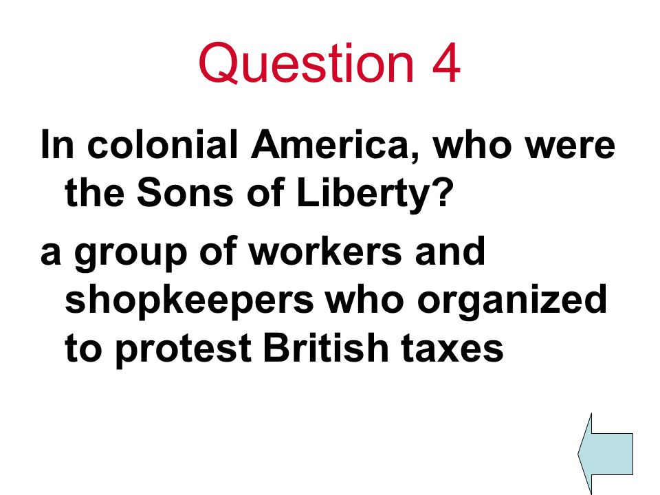 Question 4 In colonial America, who were the Sons of Liberty