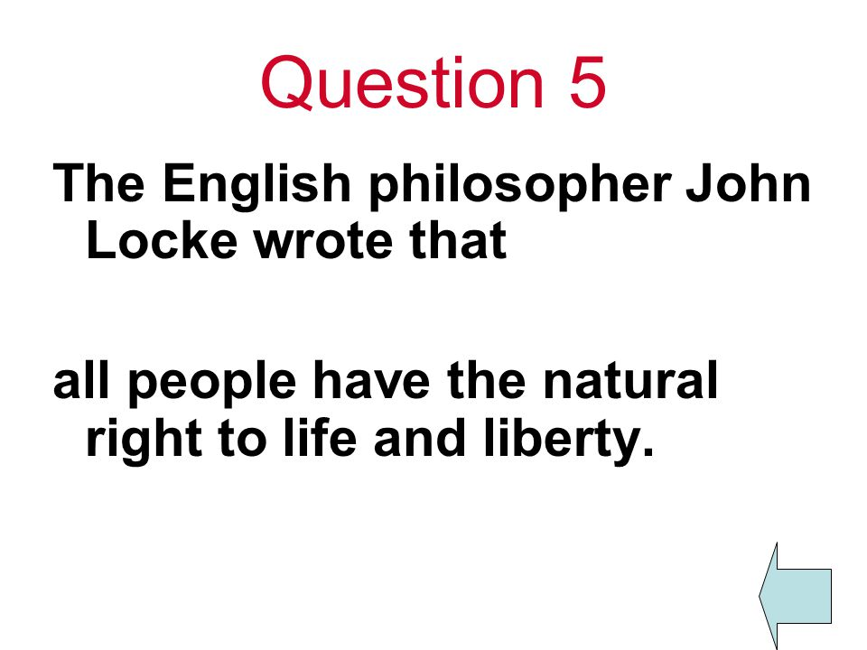 Question 5 The English philosopher John Locke wrote that