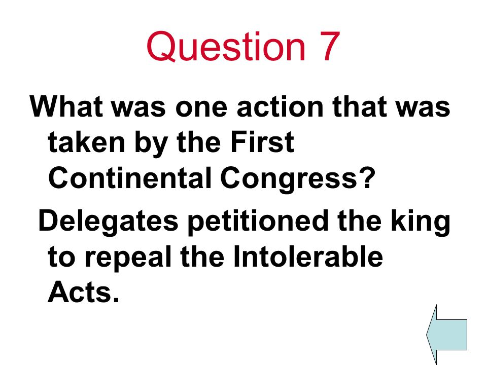 Question 7 What was one action that was taken by the First Continental Congress.