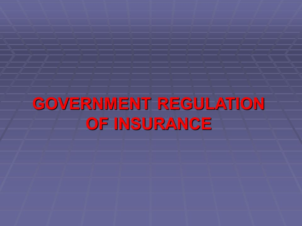 GOVERNMENT REGULATION OF INSURANCE