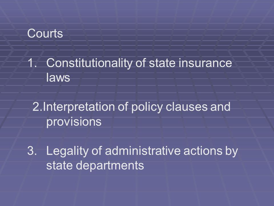 Courts 1. Constitutionality of state insurance laws. 2. Interpretation of policy clauses and provisions.
