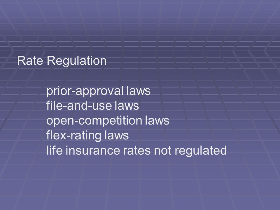 Rate Regulation prior-approval laws. file-and-use laws. open-competition laws. flex-rating laws.