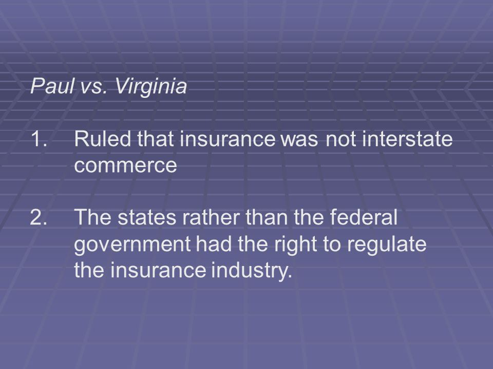 Paul vs. Virginia 1. Ruled that insurance was not interstate commerce.