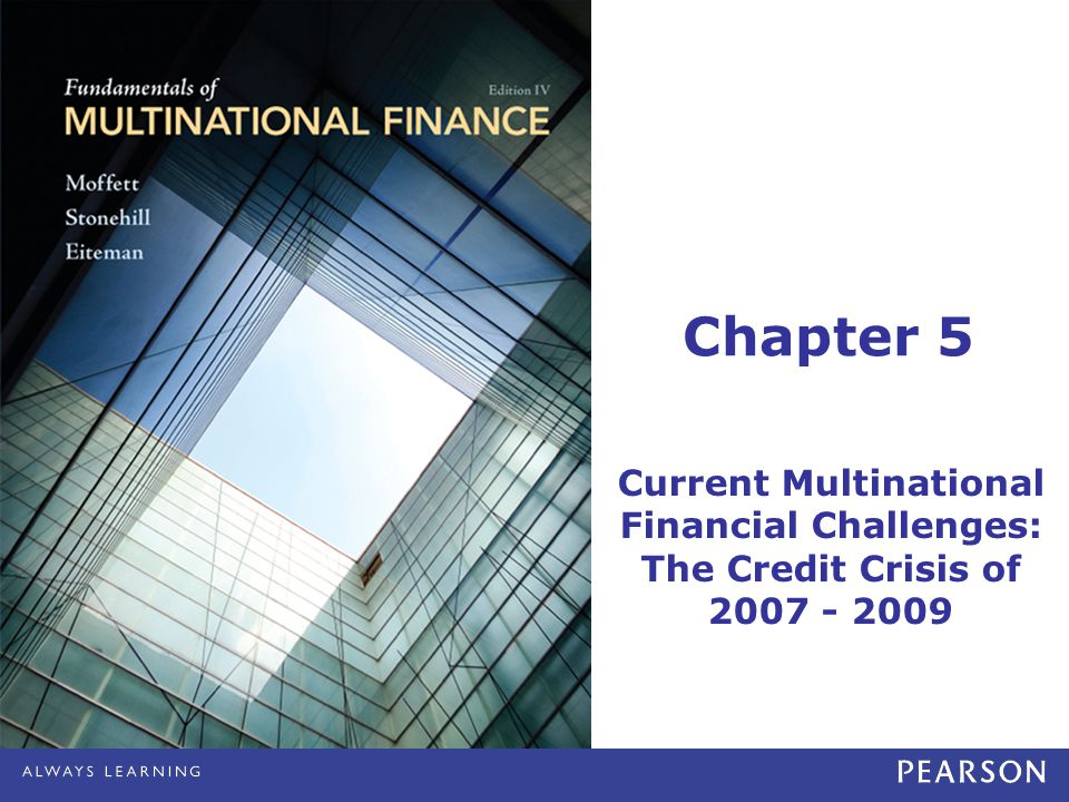 Chapter 5 Current Multinational Financial Challenges: The Credit Crisis of 2007 - 2009