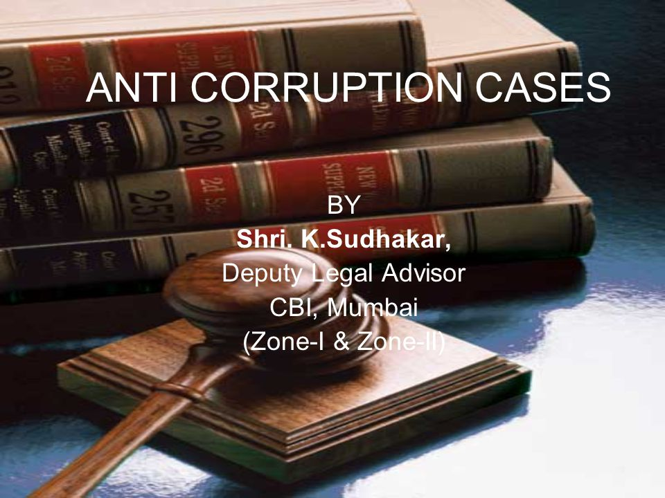 ANTI CORRUPTION CASES BY Shri. K.Sudhakar, Deputy Legal Advisor