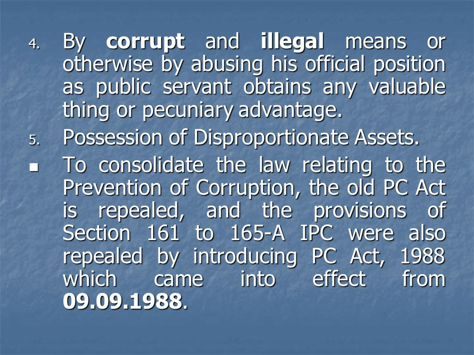 By corrupt and illegal means or otherwise by abusing his official position as public servant obtains any valuable thing or pecuniary advantage.