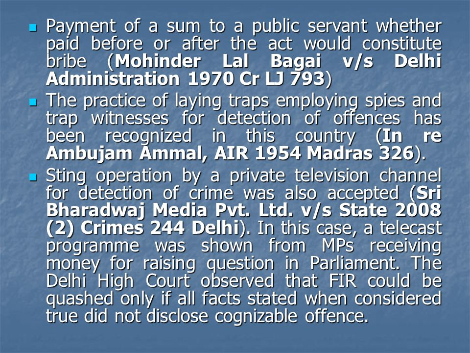 Payment of a sum to a public servant whether paid before or after the act would constitute bribe (Mohinder Lal Bagai v/s Delhi Administration 1970 Cr LJ 793)