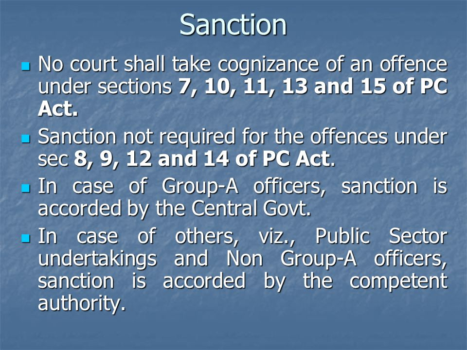 Sanction No court shall take cognizance of an offence under sections 7, 10, 11, 13 and 15 of PC Act.