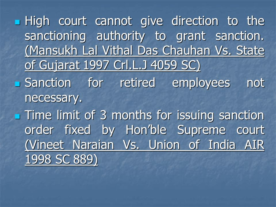 High court cannot give direction to the sanctioning authority to grant sanction. (Mansukh Lal Vithal Das Chauhan Vs. State of Gujarat 1997 Crl.L.J 4059 SC)