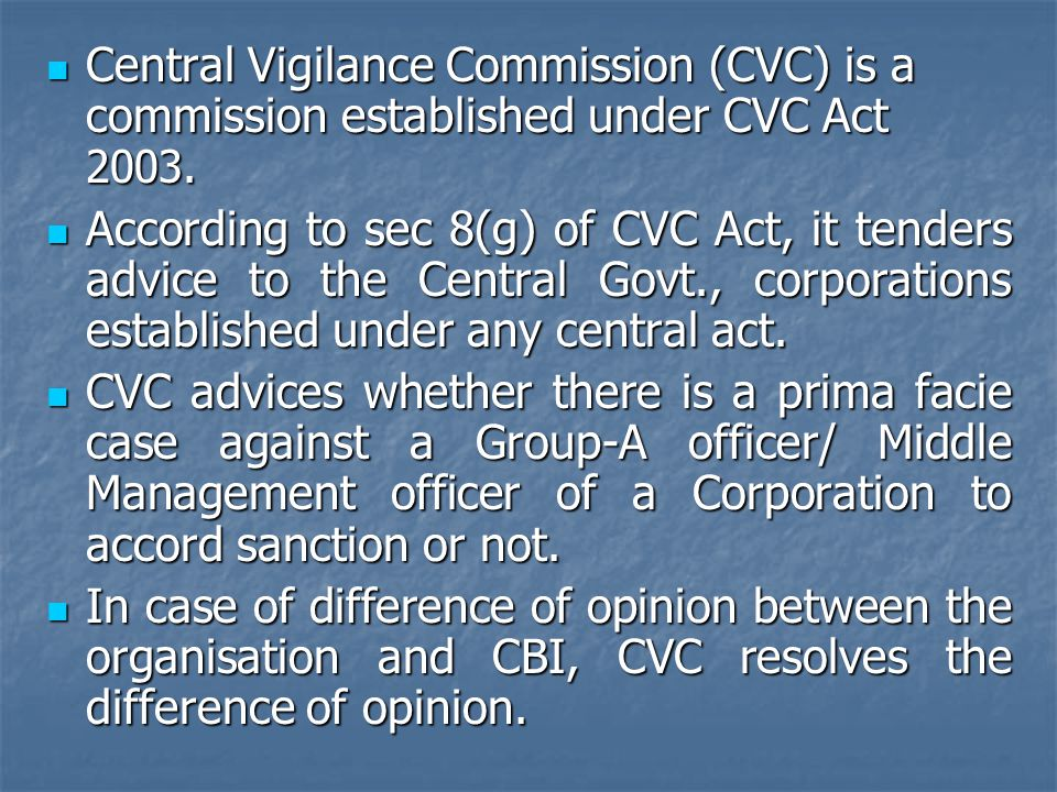 Central Vigilance Commission (CVC) is a commission established under CVC Act 2003.