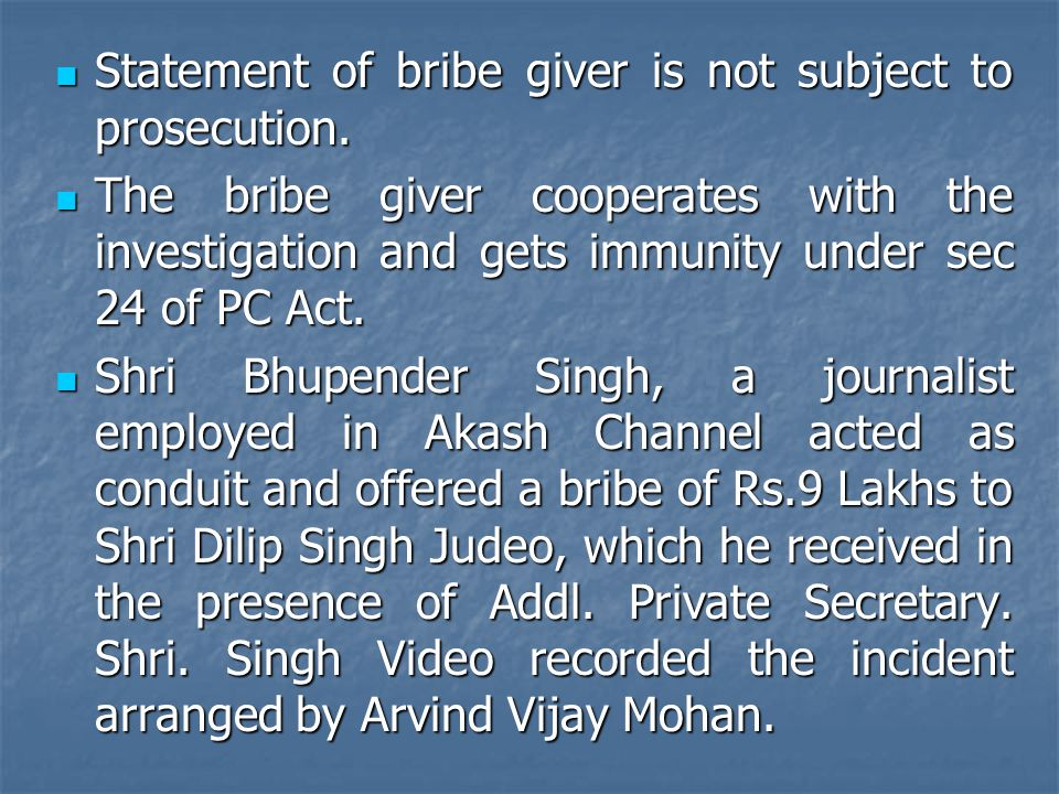 Statement of bribe giver is not subject to prosecution.