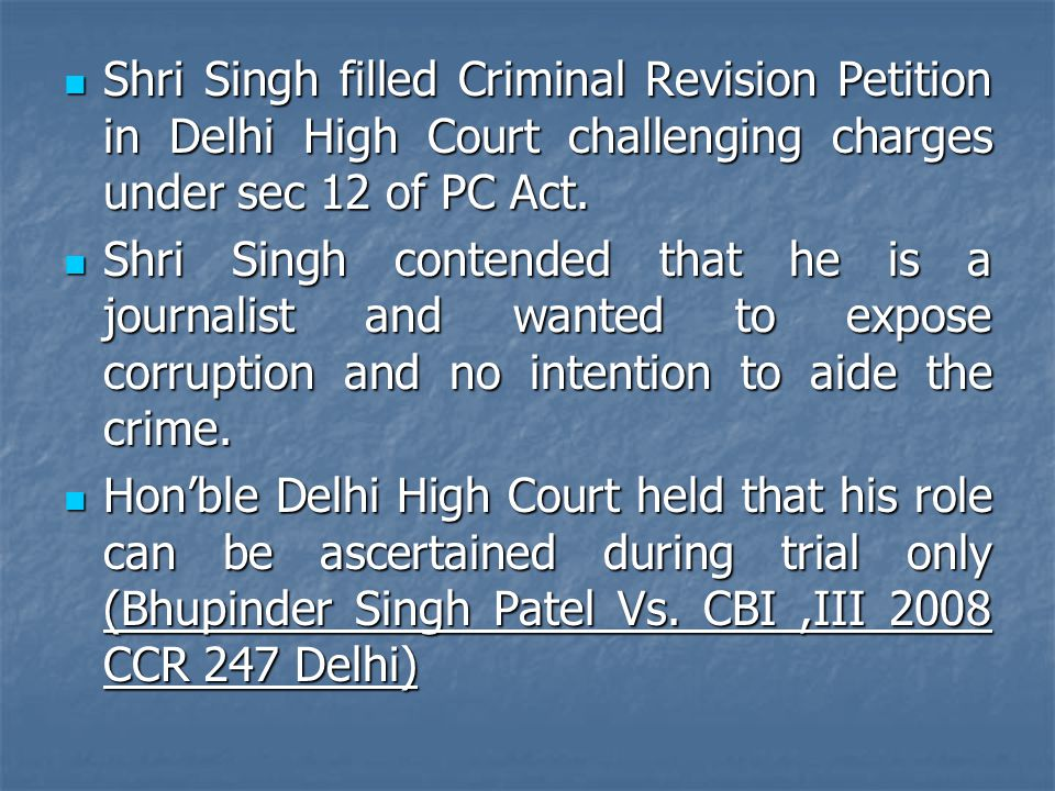 Shri Singh filled Criminal Revision Petition in Delhi High Court challenging charges under sec 12 of PC Act.