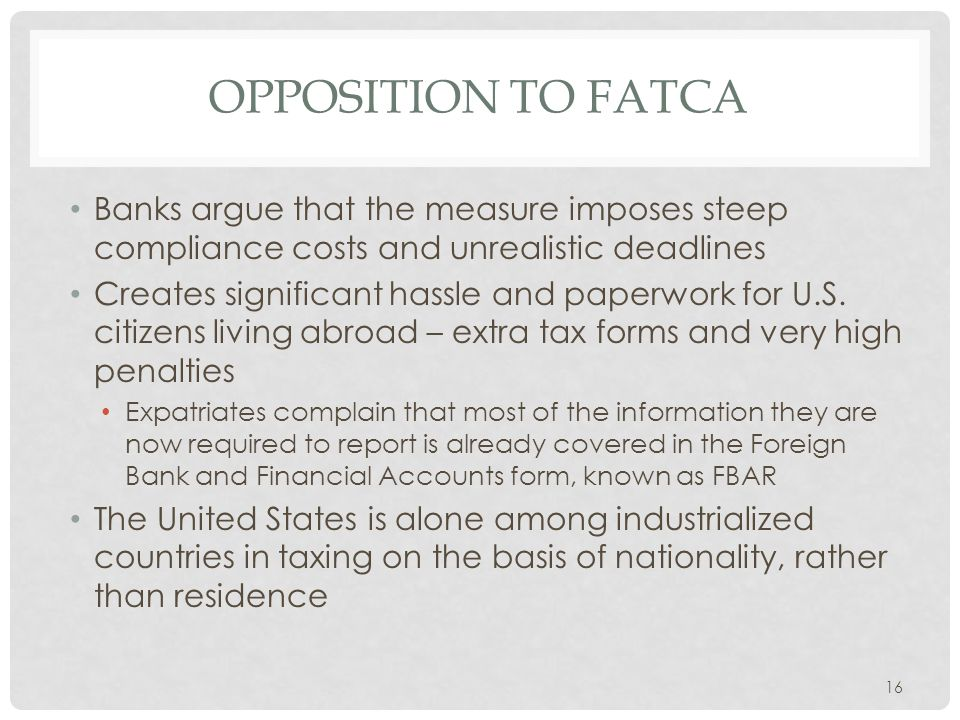 Opposition to Fatca Banks argue that the measure imposes steep compliance costs and unrealistic deadlines.