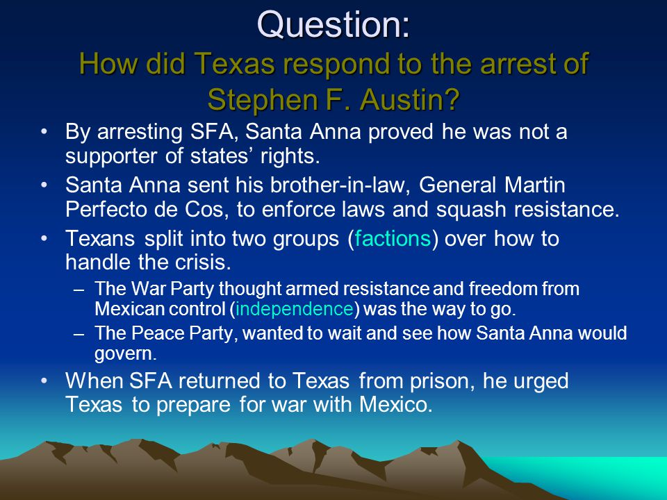 Question: How did Texas respond to the arrest of Stephen F. Austin