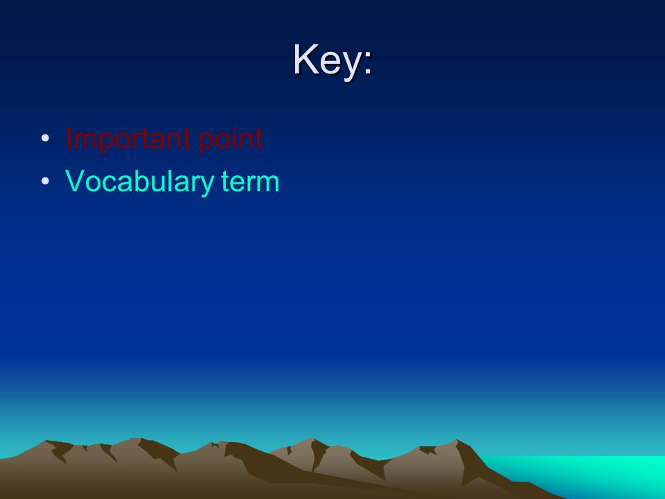 Key: Important point Vocabulary term