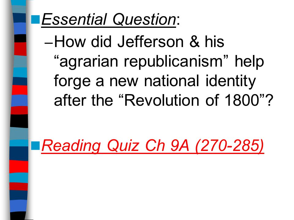 Essential Question: How did Jefferson & his agrarian republicanism help forge a new national identity after the Revolution of 1800