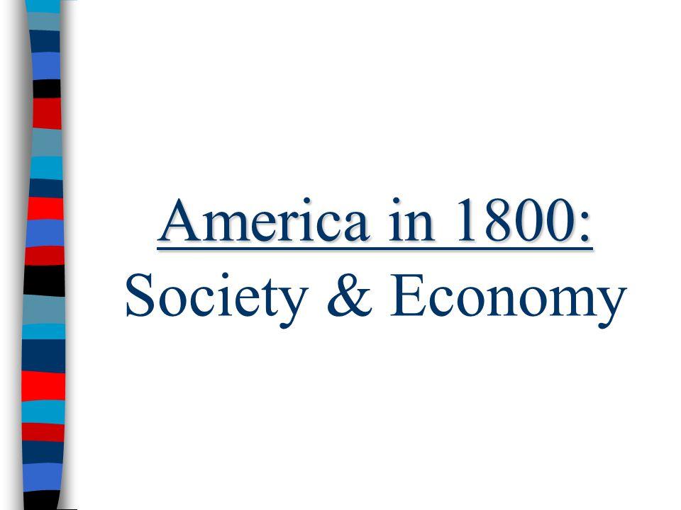 America in 1800: Society & Economy