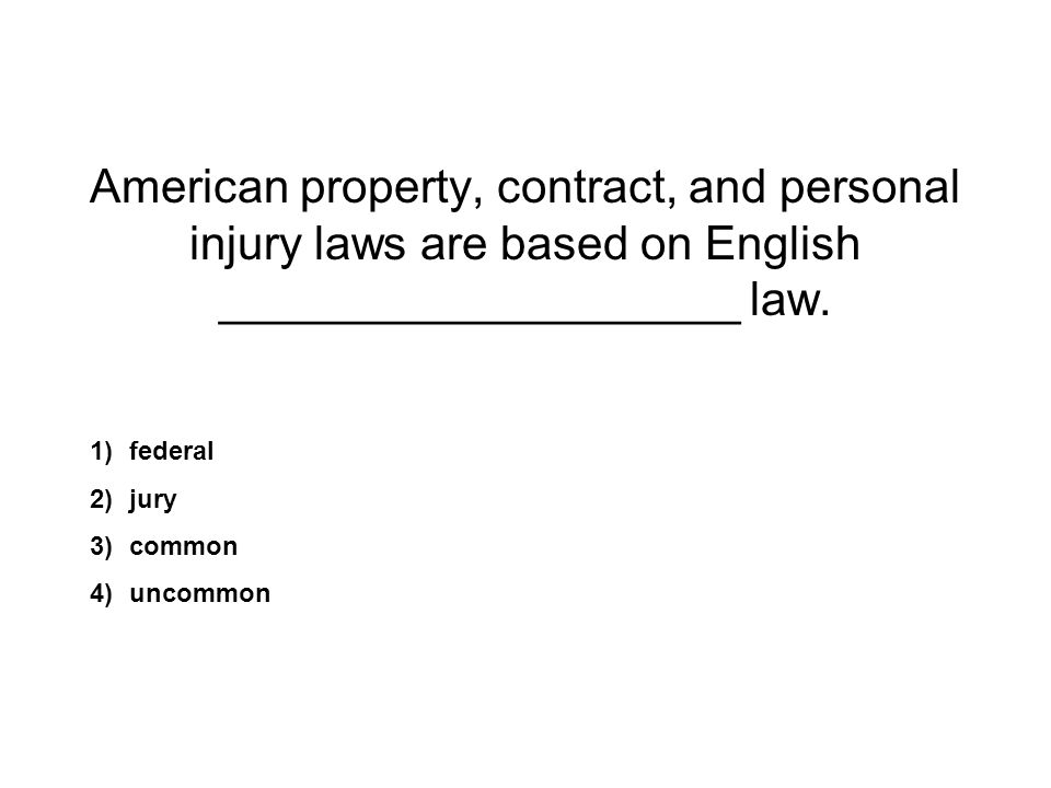 American property, contract, and personal injury laws are based on English ____________________ law.