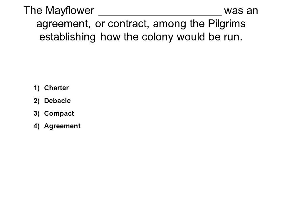 The Mayflower ____________________ was an agreement, or contract, among the Pilgrims establishing how the colony would be run.