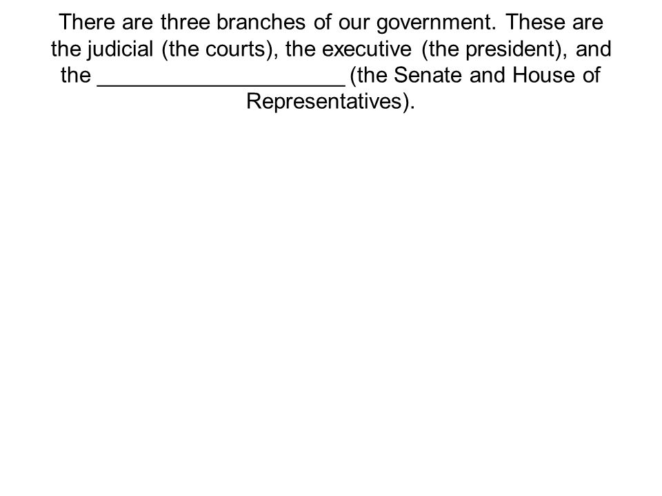 There are three branches of our government