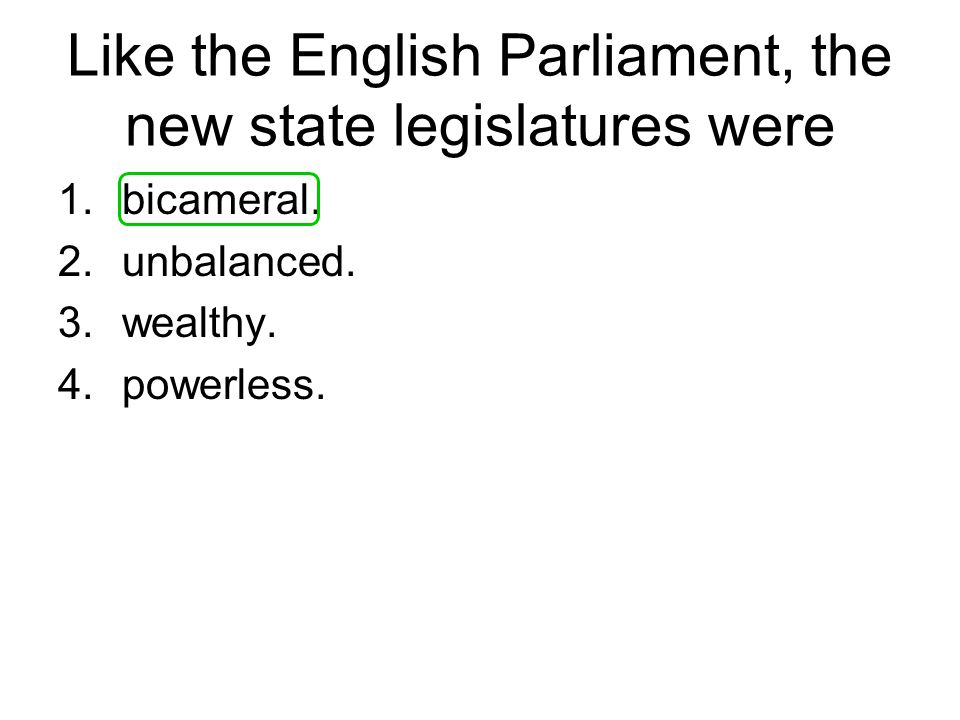 Like the English Parliament, the new state legislatures were