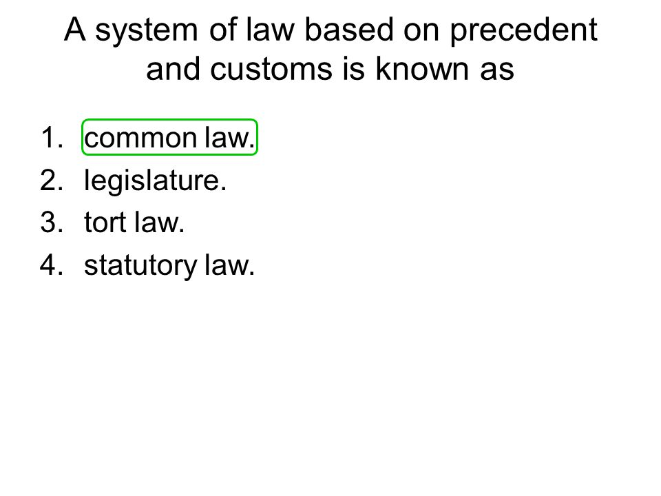 A system of law based on precedent and customs is known as