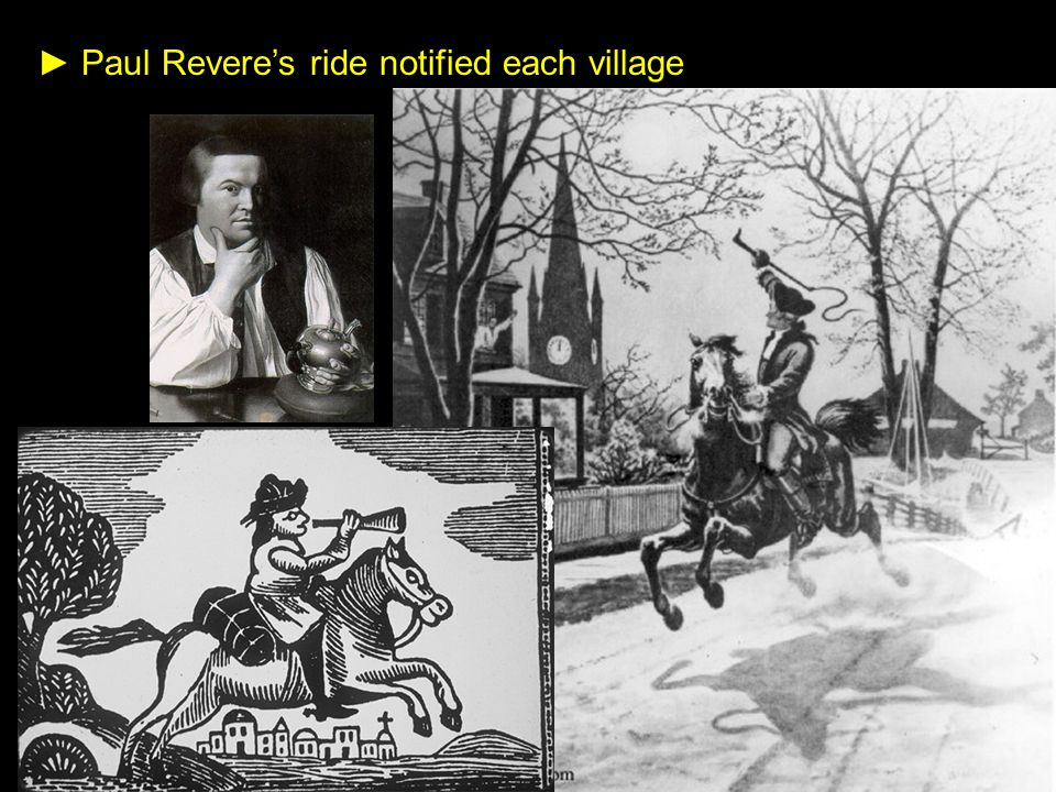 ► Paul Revere's ride notified each village