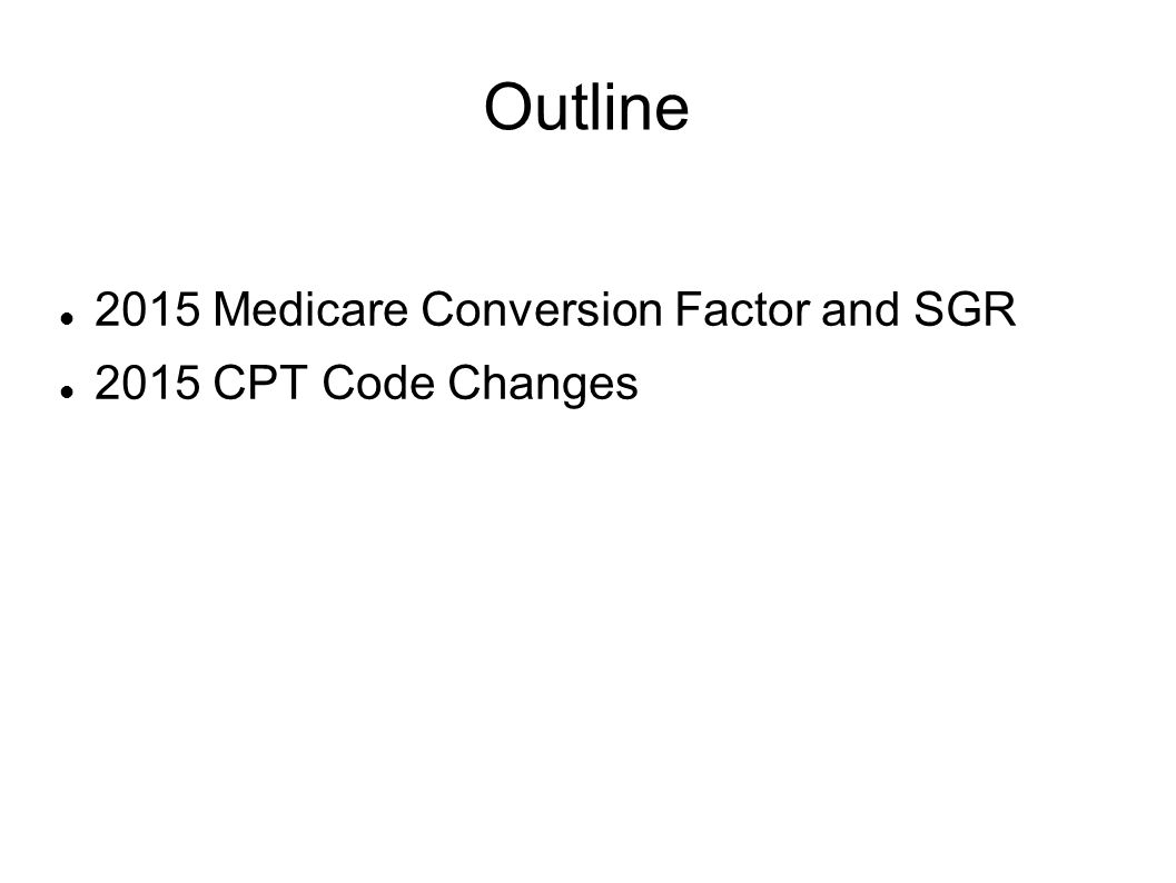Outline 2015 Medicare Conversion Factor and SGR 2015 CPT Code Changes