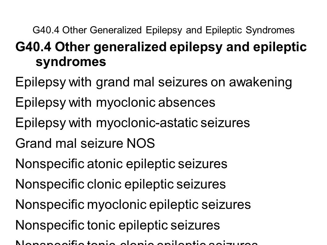 G40.4 Other Generalized Epilepsy and Epileptic Syndromes