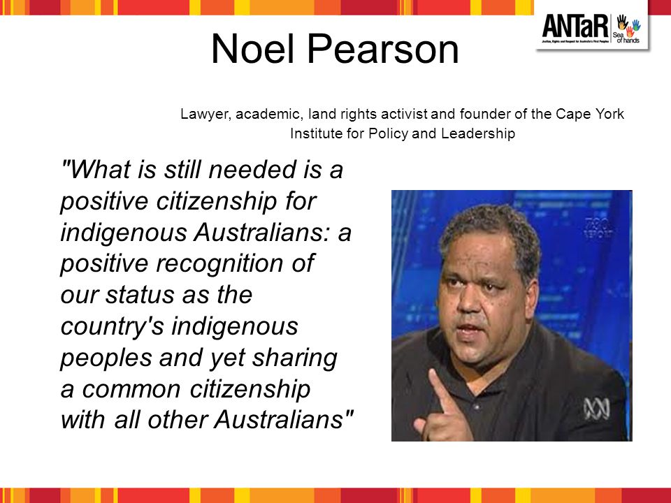 Noel Pearson Lawyer, academic, land rights activist and founder of the Cape York Institute for Policy and Leadership.