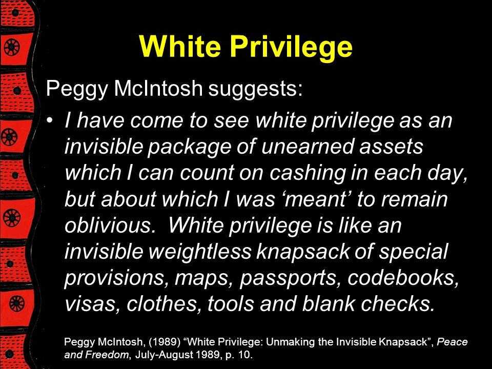 White Privilege Peggy McIntosh suggests: