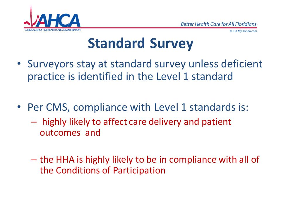 Standard Survey Surveyors stay at standard survey unless deficient practice is identified in the Level 1 standard.