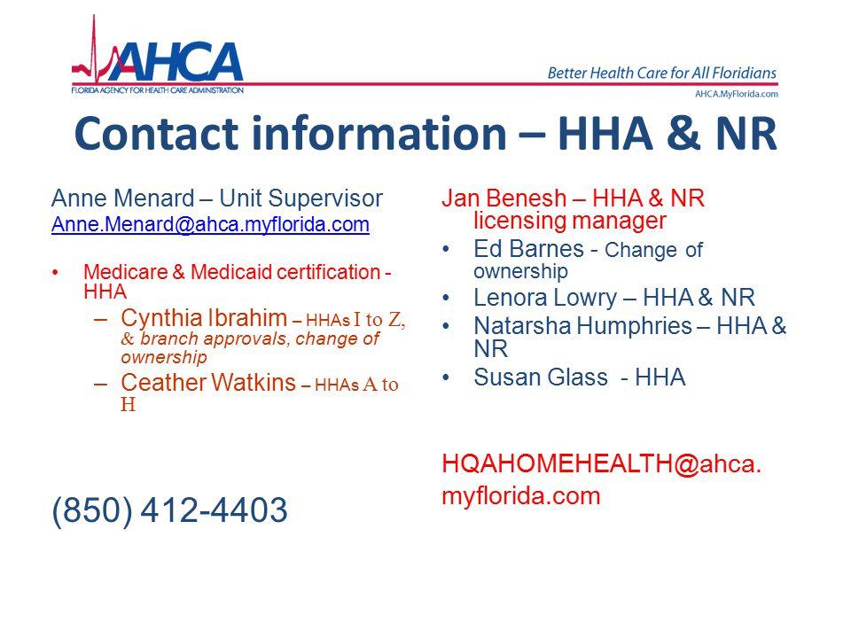 Contact information – HHA & NR Anne Menard – Unit Supervisor. Anne.Menard@ahca.myflorida.com. Medicare & Medicaid certification - HHA.
